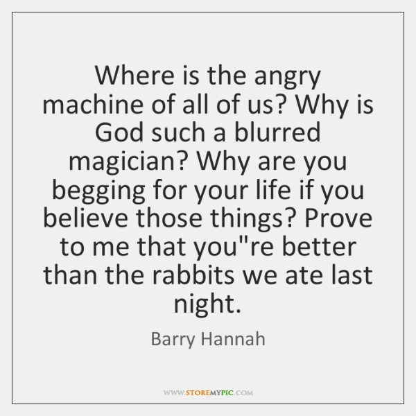 Where is the angry machine of all of us? Why is God ...