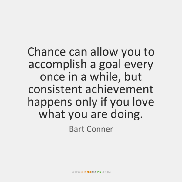Chance can allow you to accomplish a goal every once in a ...
