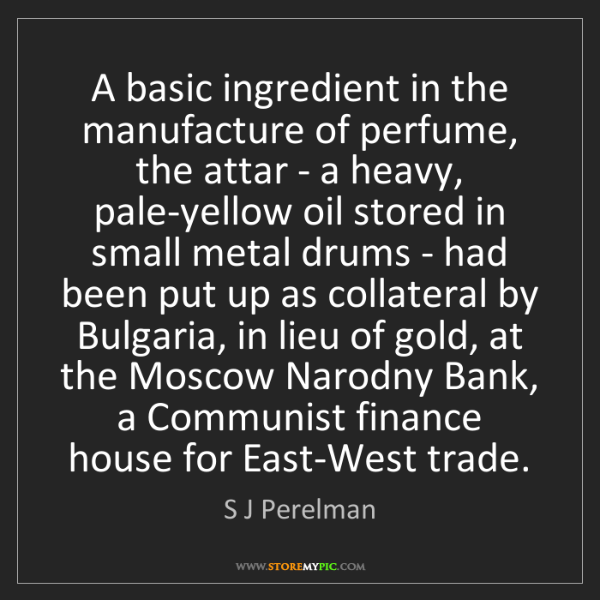 S J Perelman: A basic ingredient in the manufacture of perfume, the...