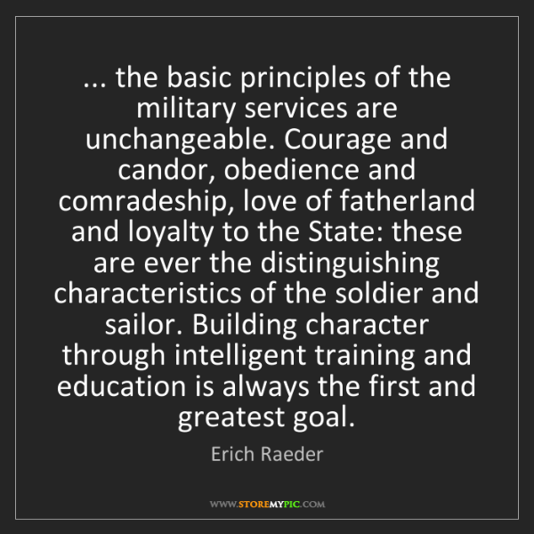 Erich Raeder: ... the basic principles of the military services are...