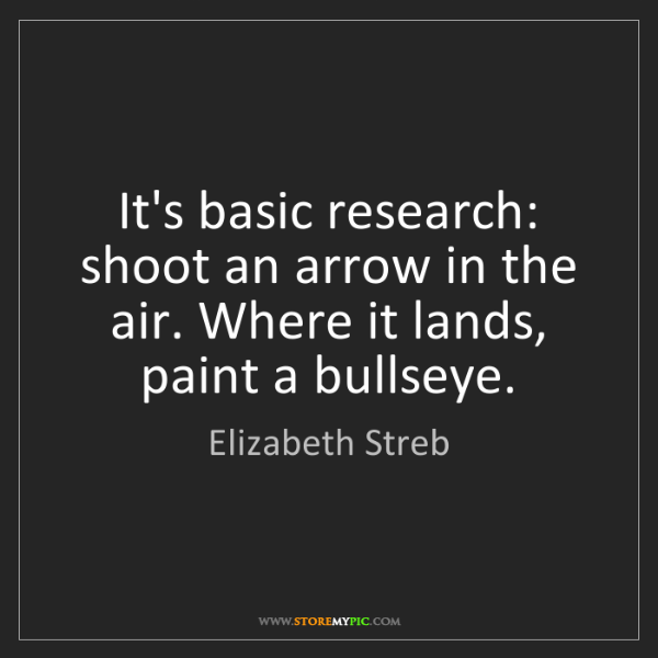 Elizabeth Streb: It's basic research: shoot an arrow in the air. Where...