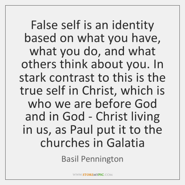 False self is an identity based on what you have, what you ...
