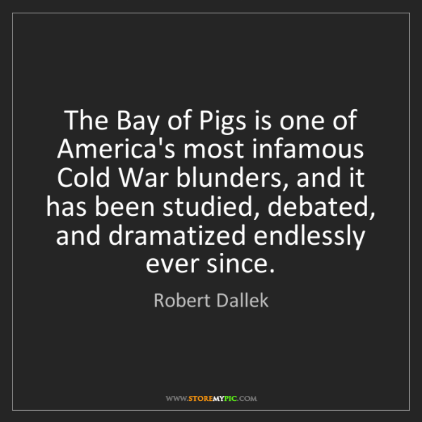 Robert Dallek: The Bay of Pigs is one of America's most infamous Cold...