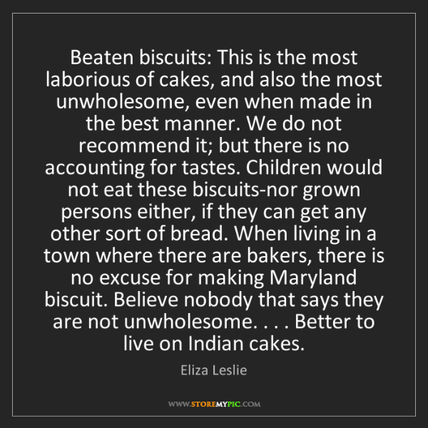 Eliza Leslie: Beaten biscuits: This is the most laborious of cakes,...