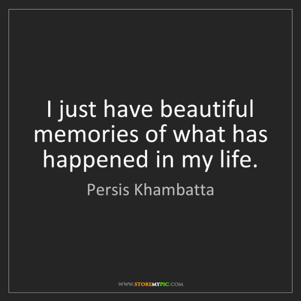 Persis Khambatta: I just have beautiful memories of what has happened in...