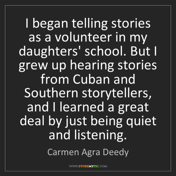 Carmen Agra Deedy: I began telling stories as a volunteer in my daughters'...
