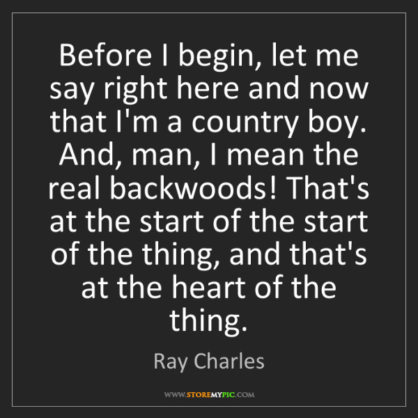 Ray Charles: Before I begin, let me say right here and now that I'm...