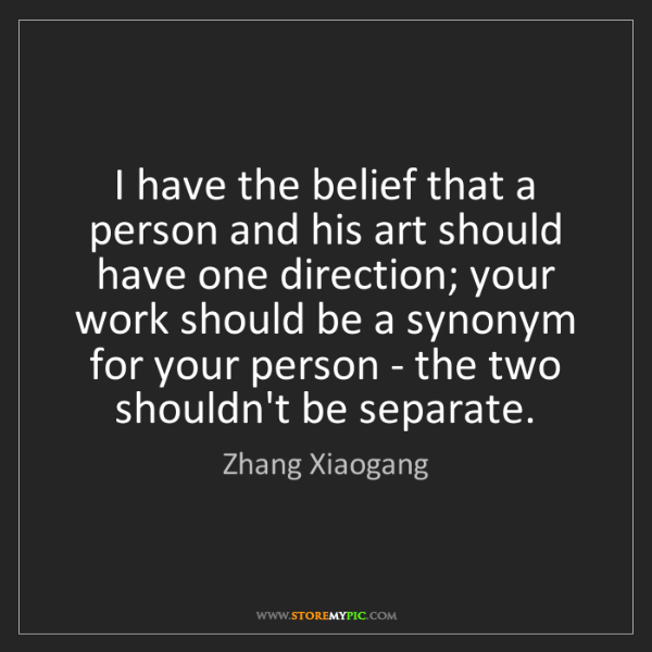 Zhang Xiaogang: I have the belief that a person and his art should have...