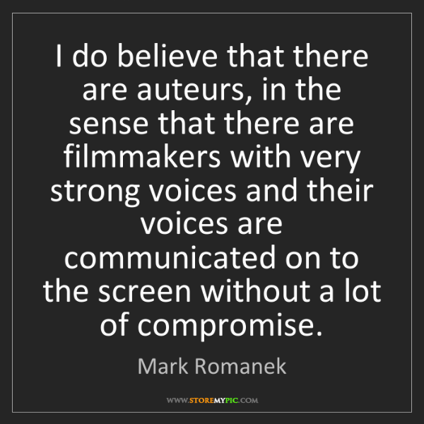 Mark Romanek: I do believe that there are auteurs, in the sense that...