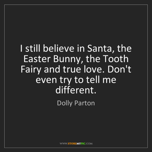 Dolly Parton: I still believe in Santa, the Easter Bunny, the Tooth...