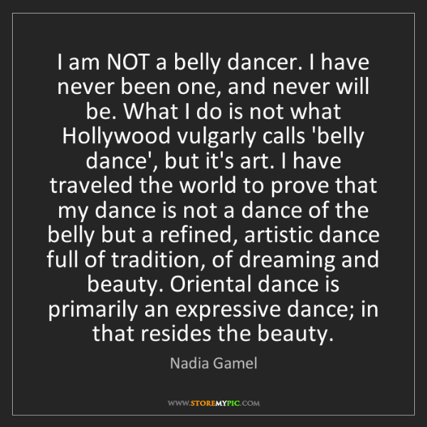 Nadia Gamel: I am NOT a belly dancer. I have never been one, and never...