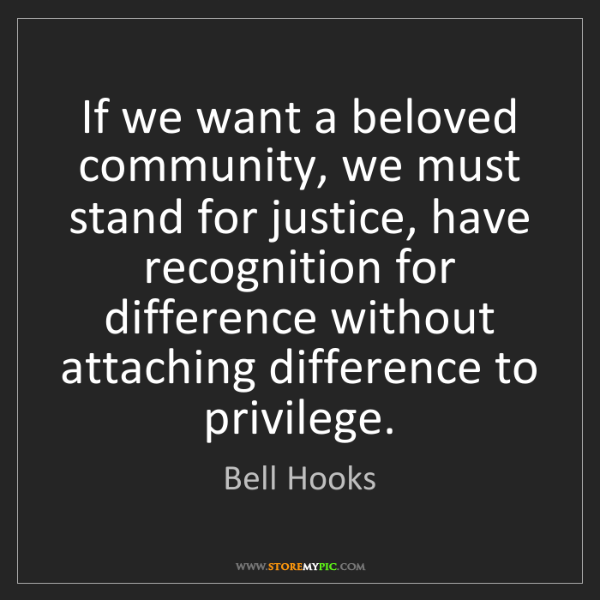 Bell Hooks: If we want a beloved community, we must stand for justice,...
