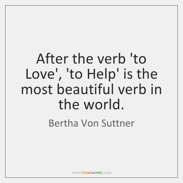 After the verb 'to Love', 'to Help' is the most beautiful verb ...