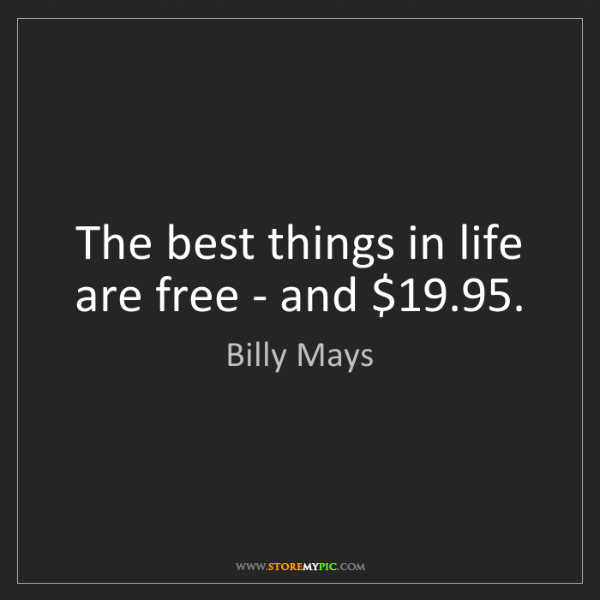 Billy Mays: The best things in life are free - and $19.95.