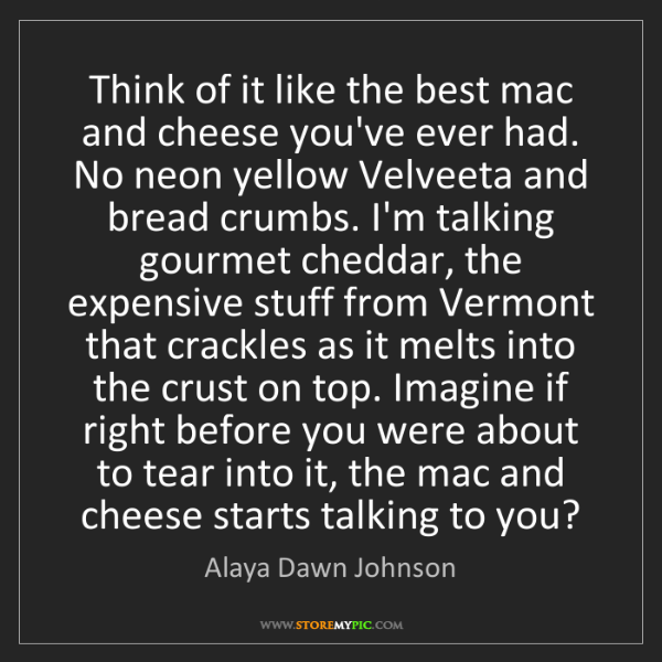 Alaya Dawn Johnson: Think of it like the best mac and cheese you've ever...