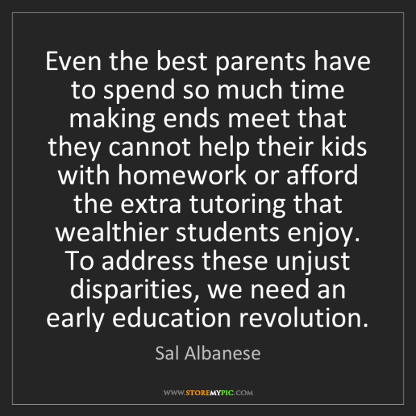 Sal Albanese: Even the best parents have to spend so much time making...