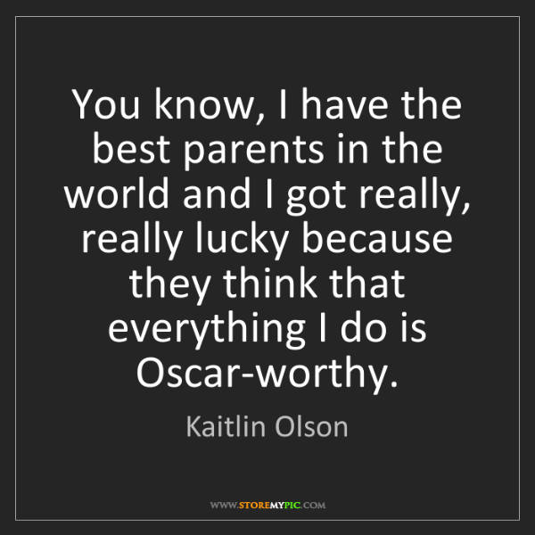 Kaitlin Olson: You know, I have the best parents in the world and I...