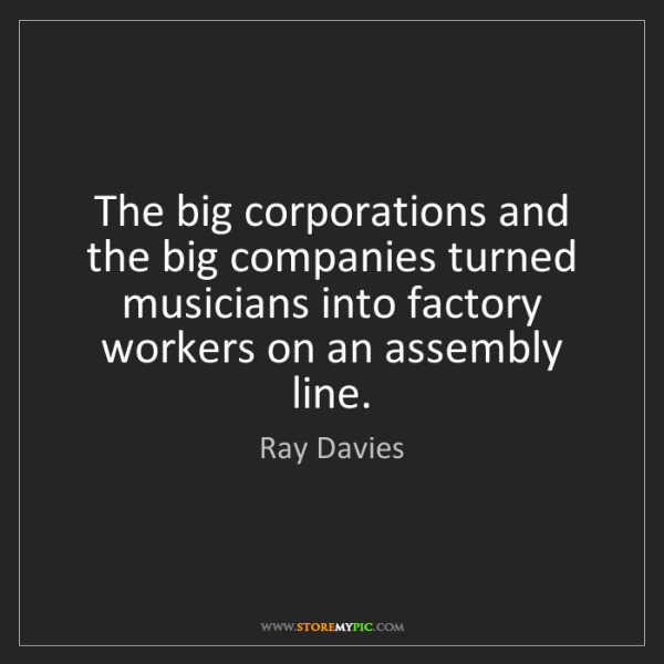 Ray Davies: The big corporations and the big companies turned musicians...