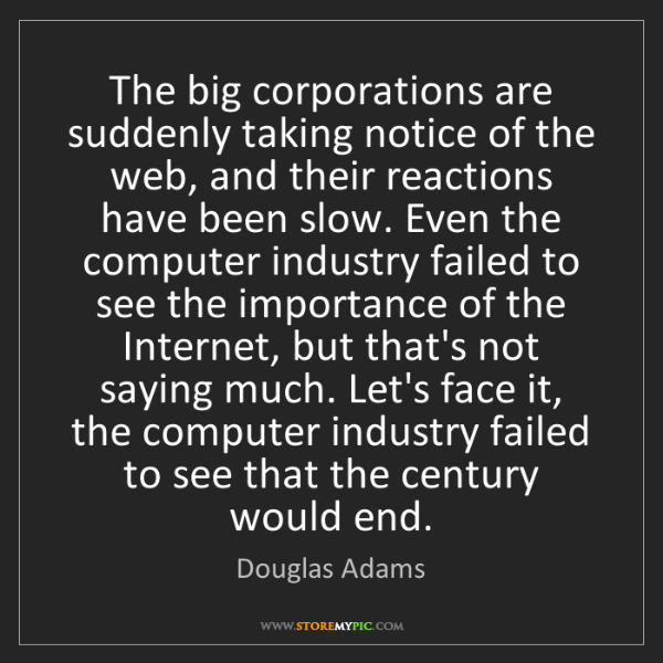 Douglas Adams: The big corporations are suddenly taking notice of the...