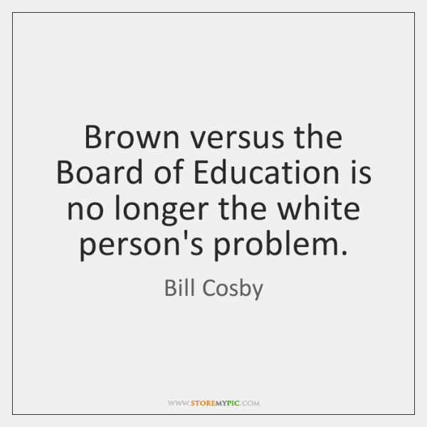 Brown versus the Board of Education is no longer the white person's ...