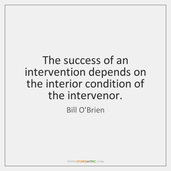The success of an intervention depends on the interior condition of the ...