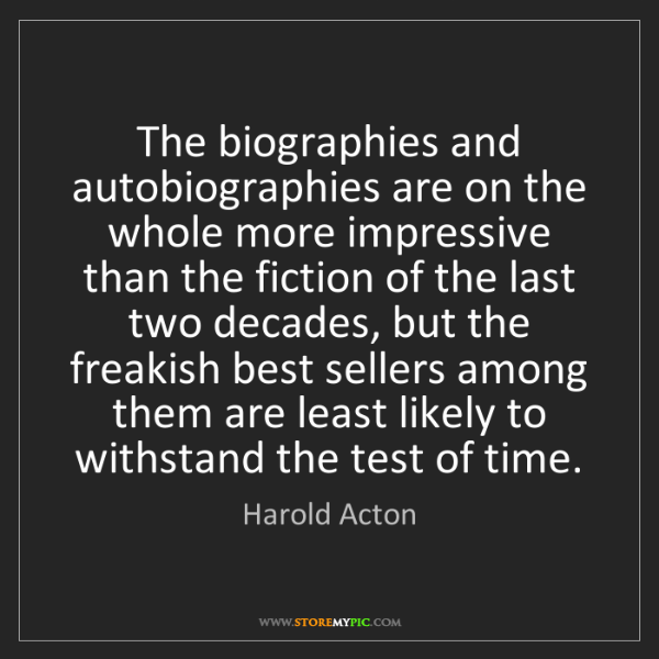 Harold Acton: The biographies and autobiographies are on the whole...