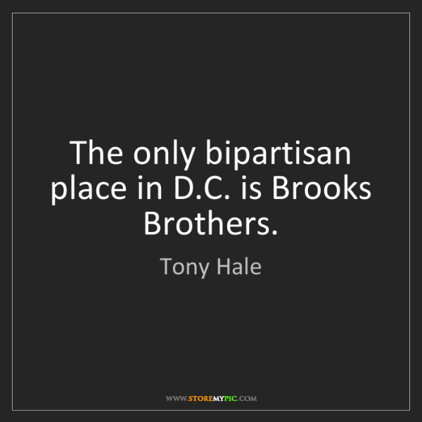 Tony Hale: The only bipartisan place in D.C. is Brooks Brothers.