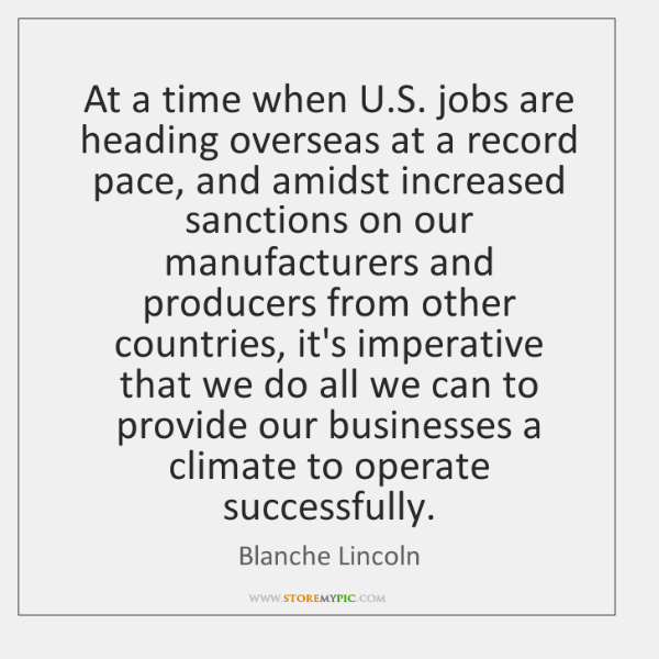 At a time when U.S. jobs are heading overseas at a ...