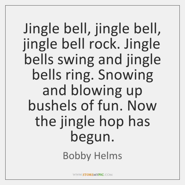 Jingle bell, jingle bell, jingle bell rock. Jingle bells swing and jingle ...
