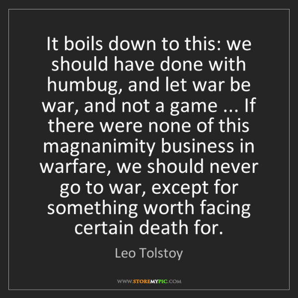 Leo Tolstoy: It boils down to this: we should have done with humbug,...