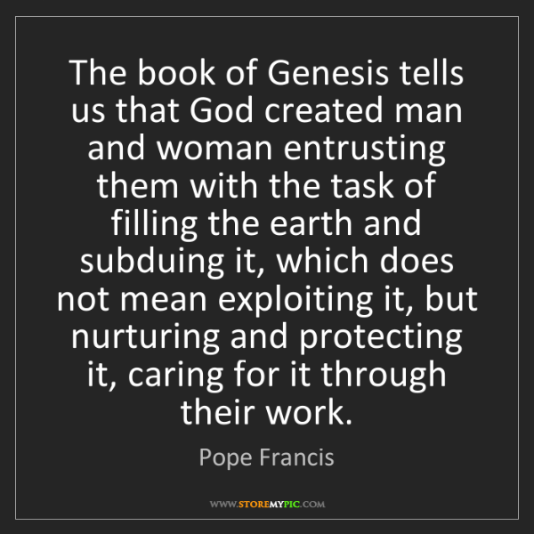 Pope Francis: The book of Genesis tells us that God created man and...