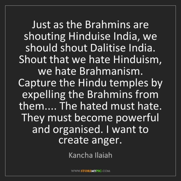 Kancha Ilaiah: Just as the Brahmins are shouting Hinduise India, we...