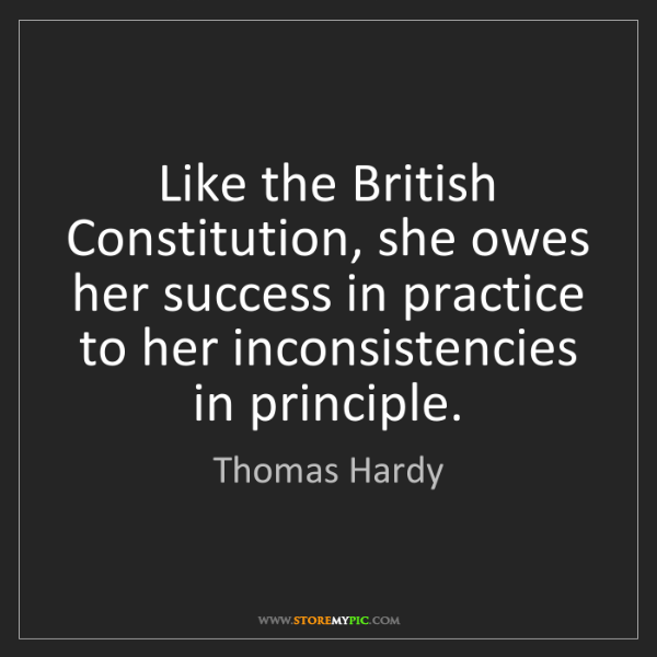Thomas Hardy: Like the British Constitution, she owes her success in...
