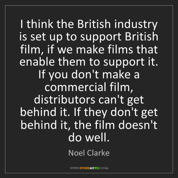 Noel Clarke: I think the British industry is set up to support British...