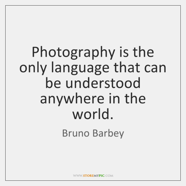 Photography is the only language that can be understood anywhere in the ...