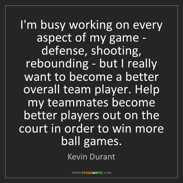 Kevin Durant: I'm busy working on every aspect of my game - defense,...