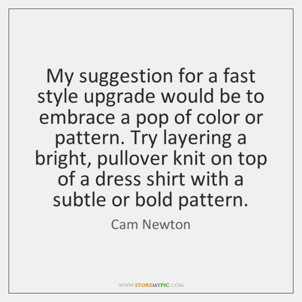 My suggestion for a fast style upgrade would be to embrace a ...