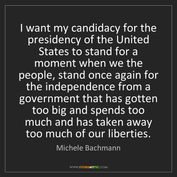 Michele Bachmann: I want my candidacy for the presidency of the United...