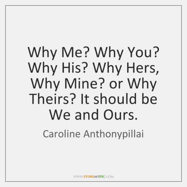 Why Me? Why You? Why His? Why Hers, Why Mine? or Why ...