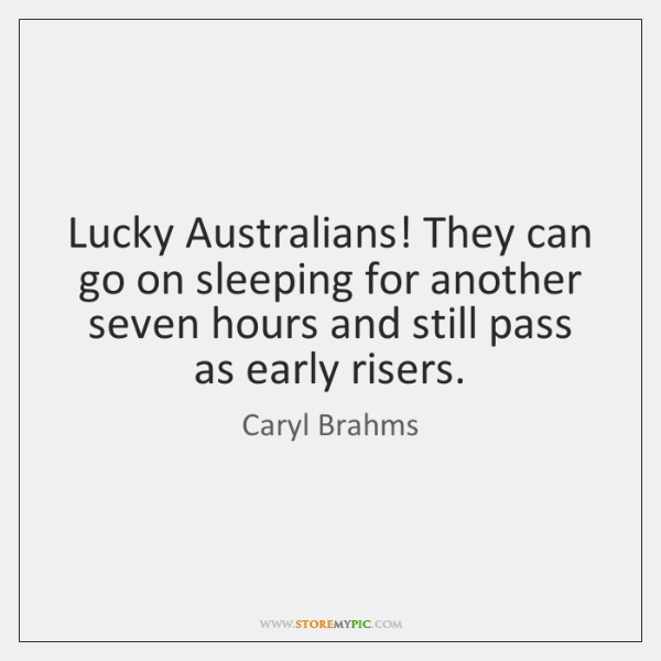 Lucky Australians! They can go on sleeping for another seven hours and ...