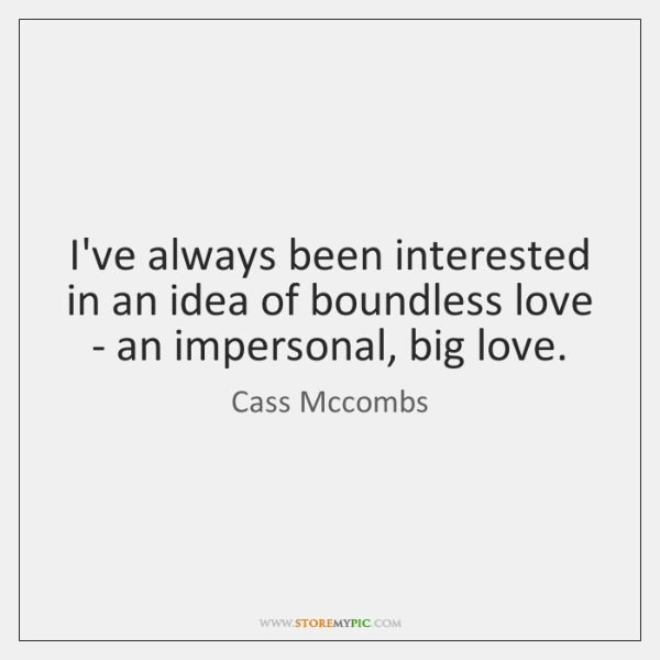 I've always been interested in an idea of boundless love - an ...