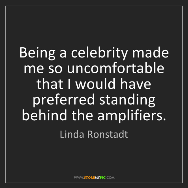 Linda Ronstadt: Being a celebrity made me so uncomfortable that I would...