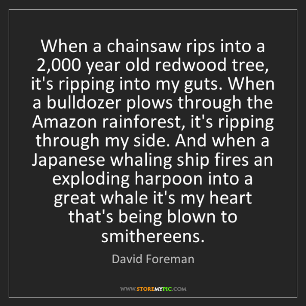 David Foreman: When a chainsaw rips into a 2,000 year old redwood tree,...