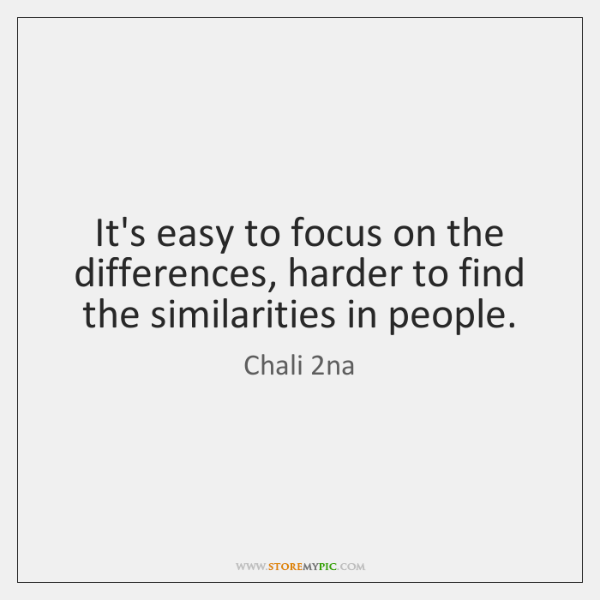 Its Easy To Focus On The Differences Harder To Find The