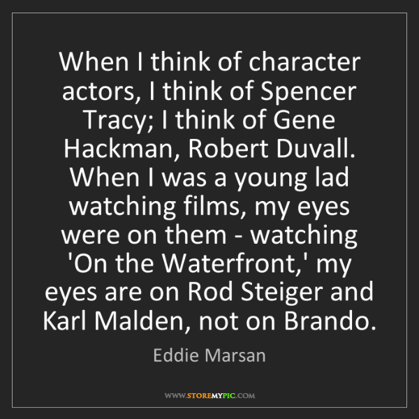 Eddie Marsan: When I think of character actors, I think of Spencer...