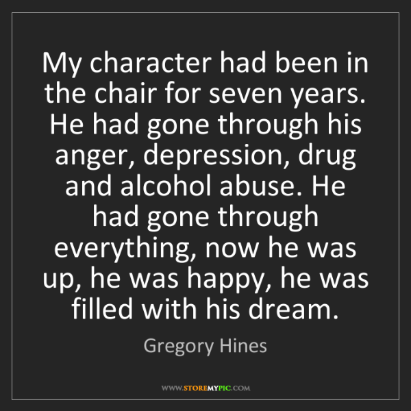 Gregory Hines: My character had been in the chair for seven years. He...