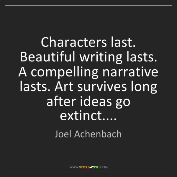 Joel Achenbach: Characters last. Beautiful writing lasts. A compelling...
