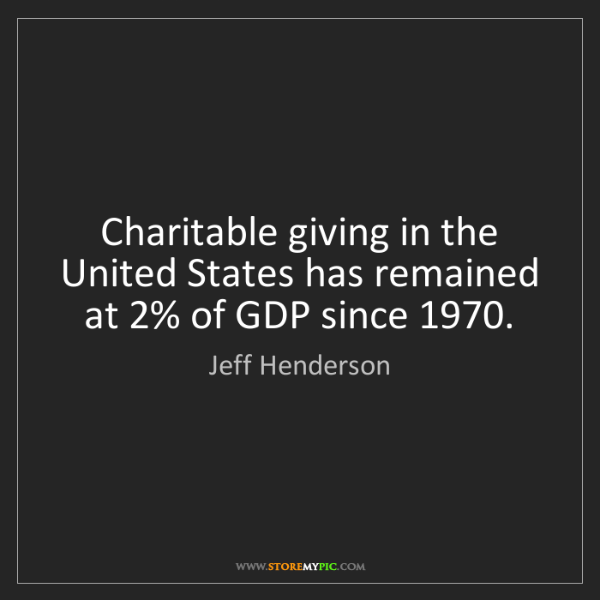 Jeff Henderson: Charitable giving in the United States has remained at...