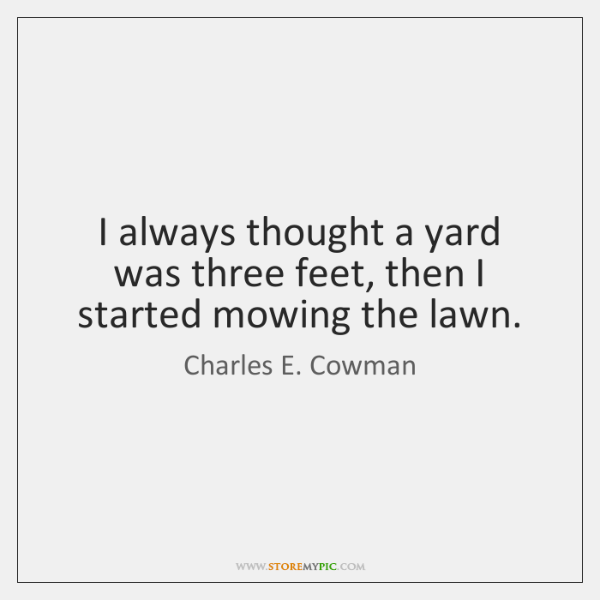 I always thought a yard was three feet, then I started mowing ...