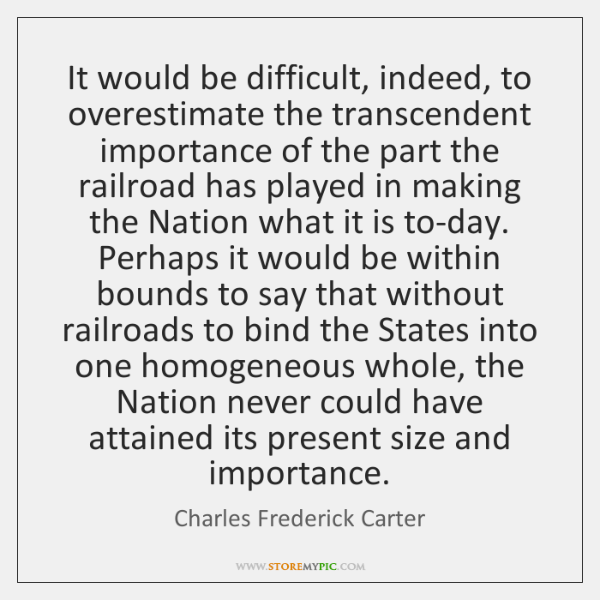 It would be difficult, indeed, to overestimate the transcendent importance of the ...